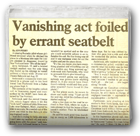 Vanishing act foiled by errant seatbelt